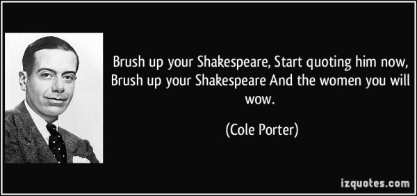 quote-brush-up-your-shakespeare-start-quoting-him-now-brush-up-your-shakespeare-and-the-women-you-will-cole-porter-332225